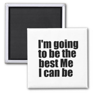 I'm going to be the best Me I can be Magnet