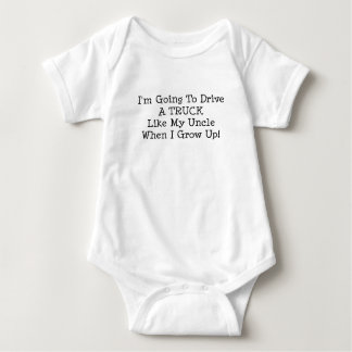 Im Going To Drive A Truck Like My Uncle When I Baby Bodysuit