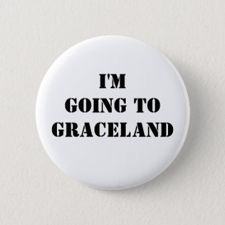 I'm going to Graceland 2 Inch Round Button