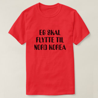 I'm going to move to North Korea in Norwegian red T-Shirt