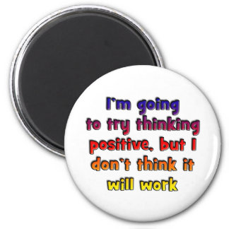 I'm going to try thinking positive, magnet