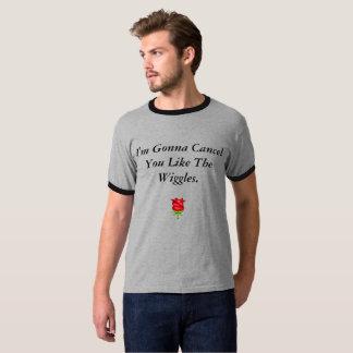 I'm Gonna Cancel You Like The Wiggles. T-Shirt