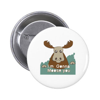 Im Gonna Moose You Buttons