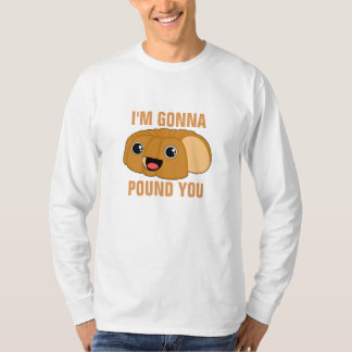 I'm Gonna Pound You T-Shirt