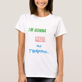 I'm gonna run in traffic... T-Shirt