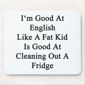 I'm Good At English Like A Fat Kid Is Good At Clea Mouse Pad