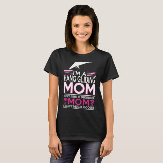 Im Hang Gliding Mom Like Normal Mom Except Cooler T-Shirt