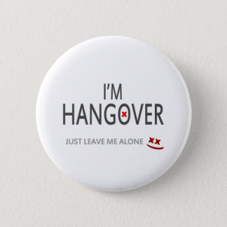 Im hangover, just leave me alone 2 inch round button