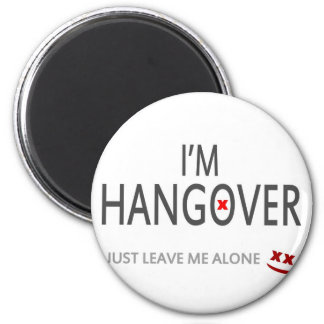 Im hangover, just leave me alone 2 inch round magnet