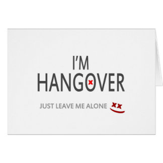 Im hangover, just leave me alone card