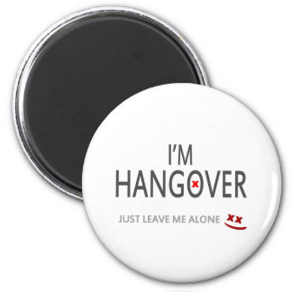 Im hangover, just leave me alone magnets