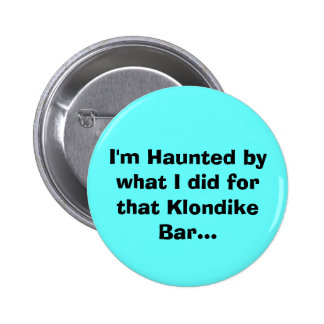 I'm Haunted by what I did for that Klondike Bar... 2 Inch Round Button