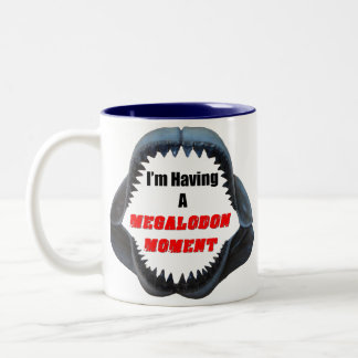 I'm Having A Megalodon Moment - Mug
