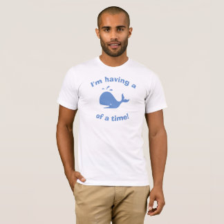 I'm having a whale of a time! T-Shirt