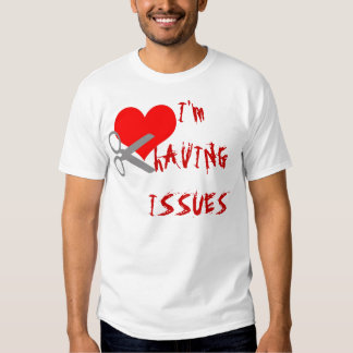 I'm having issues t-shirt