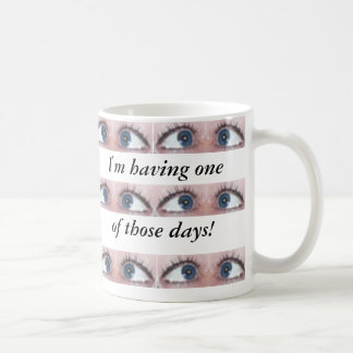 I'm having one of those days! coffee mug