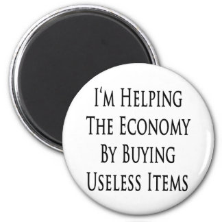 I'm Helping The Economy By Buying Useless Items Magnet