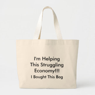I'm Helping This Struggling Economy!!! Large Tote Bag