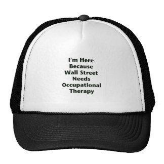 I'm Here Because Wall Street Needs Occupational Th Trucker Hat