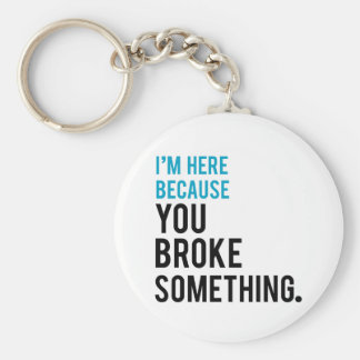 I'm Here Because You Broke Something Basic Round Button Keychain
