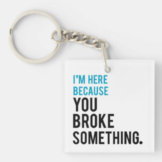 I'm Here Because You Broke Something Single-Sided Square Acrylic Keychain