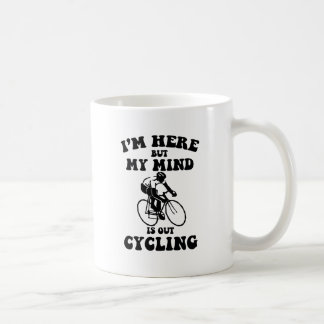I'm here but my mind is out cycling coffee mug