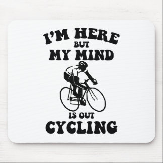 I'm here but my mind is out cycling mouse pad