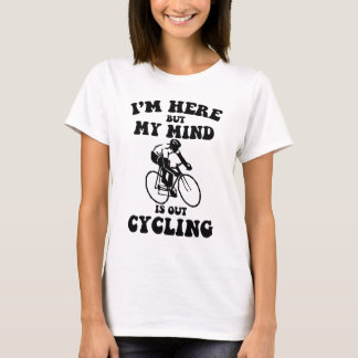 I'm here but my mind is out cycling T-Shirt