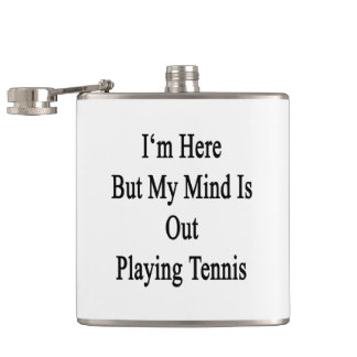 I'm Here But My Mind Is Out Playing Tennis Hip Flask