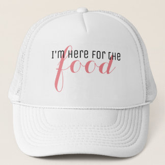I'm here for the food trucker hat