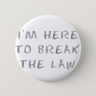 I'm Here To Break The Law 2 Inch Round Button