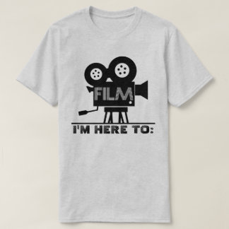 I'm Here to Film Camera Guy (or Gal) T-Shirt
