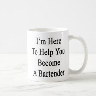 I'm Here To Help You Become A Bartender Coffee Mug