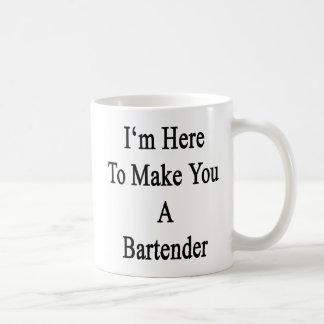 I'm Here To Make You A Bartender Coffee Mug