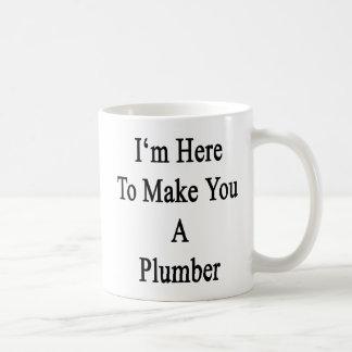 I'm Here To Make You A Plumber Coffee Mug