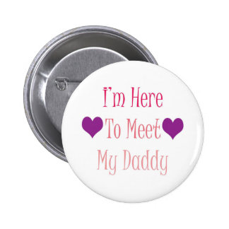 I'm Here To Meet My Daddy Pins