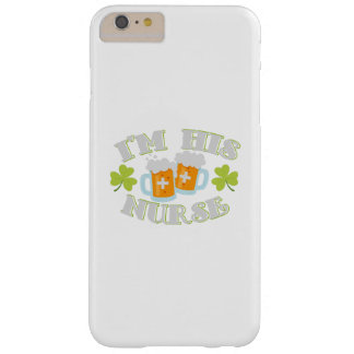 I'm His Nurse St Patricks Day Gift Funny Barely There iPhone 6 Plus Case