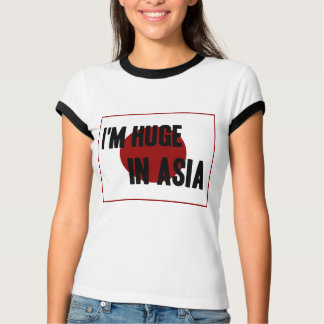 I'm Huge In Asia T-Shirt