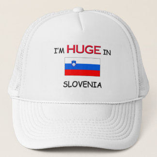 I'm HUGE In SLOVENIA Trucker Hat