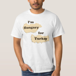 I'm Hungary For Turkey (Hungry for Thanksgiving!) T-Shirt