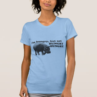 I'm hungry, but not HUNGRY, HUNGRY. Tee Shirt
