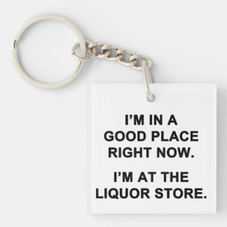 I'm in a Good Place Right Now Keychain