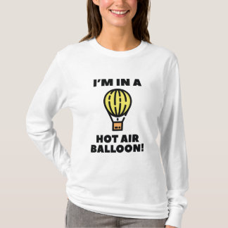 I'm In A Hot Air Balloon T-Shirt
