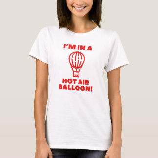 I'm In A Hot Air Balloon T-Shirt