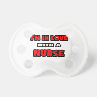 I'm In Love With A Nurse Pacifier
