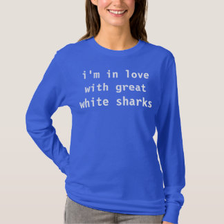 i'm in love with great white sharks T-Shirt