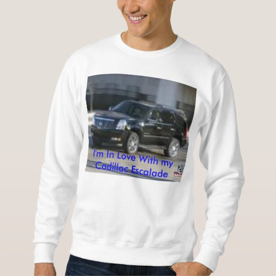 I'm In Love With my Cadillac Escalade Sweat shirt