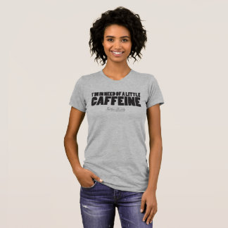 I'm in Need of  Little Caffeine- T-shirt