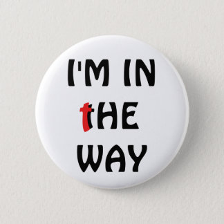"I'm In "" The Way"" Christian Flair 2 Inch Round Button"