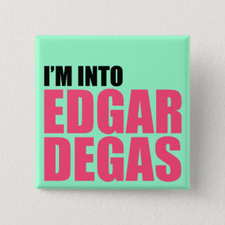 I'm Into Edgar Degas 2 Inch Square Button